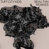 Beau-Tan Remixes von Tuff City Kids