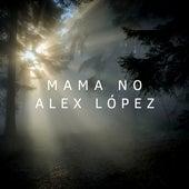 Mama No de Alex López