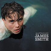 Say You'll Stay (Acoustic) by James Smith