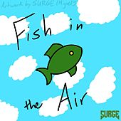 Fish in the Air by Surge