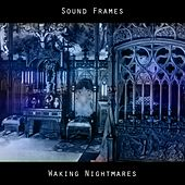 Waking Nightmares by Sound Frames