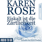 Eiskalt ist die Zärtlichkeit - Chicago-Reihe, Teil 1 (Gekürzt) by Karen Rose