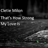 That's How Strong My Love Is by Cletie Milon