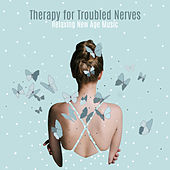 Therapy for Troubled Nerves – Relaxing New Age Music by Various Artists
