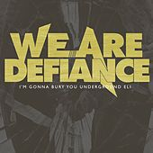 I'm Gonna Bury You Underground Eli. by We Are Defiance