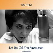 Let Me Call You Sweetheart (Remastered 2020) van Timi Yuro