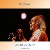 Récital Léo Ferré (Remastered 2020) by Leo Ferre