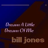 Dream a Little Dream of Me de Bill Jones