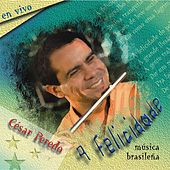 A Felicidade (Ao Vivo) de Cesar Peredo