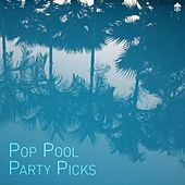 Pop Pool Party Picks by Various Artists