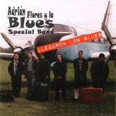 Llegaron los Blues by Adrián Flores y La Blues Special Band