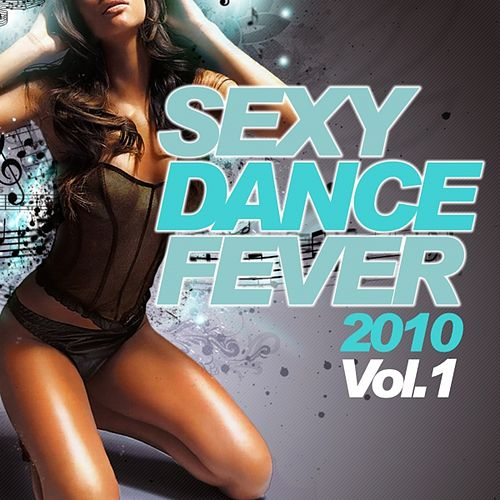 Sexy Dance Fever 2010, Vol. 1 by Various Artists