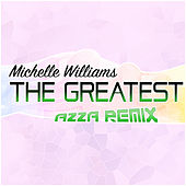 The Greatest (Azza Remix) fra Michelle Williams
