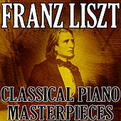Franz Liszt (Classical Piano Masterpieces) by Franz Liszt