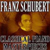 Franz Schubert (Classical Piano Masterpieces) by Franz Schubert