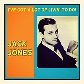 I've Got a Lot Of Livin' to Do! von Jack Jones