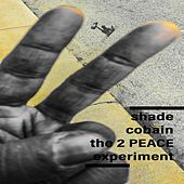 2 Peace Experiment by Shade Cobain