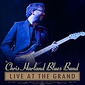 Live at the Grand de The Chris Harland Blues Band