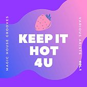 Keep It Hot 4 U (Magic House Grooves), Vol. 1 by Various Artists