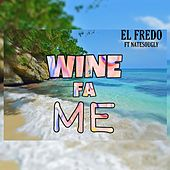 Wine Fa Me by Fredo