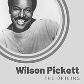 The Origins of Wilson Pickett von Wilson Pickett