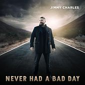 Never Had a Bad Day by Jimmy Charles