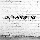 Ain't About Me by Nick