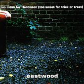 Too Mean for Halloween (Too Sweet for Trick or Treat) by Eastwood