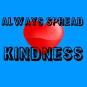 Always Spread Kindness by Faith