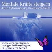Mentale Kräfte steigern durch Aktivierung des Unterbewusstseins, bessere Konzentration, weniger Prüfungsängste, entspannteres Lernen by Wellness Pur