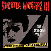 Sinister Whisperz 3: The Rykodisc Years by My Life with the Thrill Kill Kult