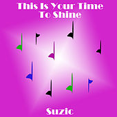 This Is Your Time To Shine by Suzic