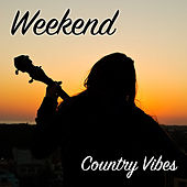 Weekend Country Vibes di Various Artists