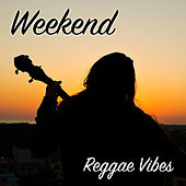 Weekend Reggae Vibes de Various Artists