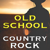Old School Country Rock by Various Artists