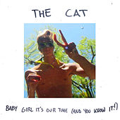 Baby Girl It's Our Time (And You Know It!) von The Cat