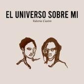 El universo sobre mí by Valeria Castro