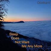Sleep Does Not Want Me Any More von Dilettant