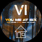 Our House (The Mess We Made) by You Me At Six