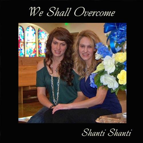 We Shall Overcome by Shanti Shanti