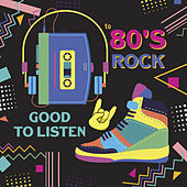 Good to Listen to 80's Rock by Various Artists
