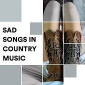 Sad Songs in Country Music by Various Artists