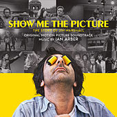 Show Me the Picture: The Story of Jim Marshall (Original Motion Picture Soundtrack) de Ian Arber