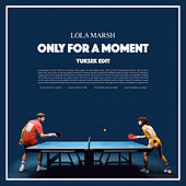 Only For A Moment (Edit Yuksek) de Lola Marsh