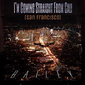 I'm Coming Straight From Cali (San Francisco) by Bailey