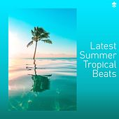 Latest Summer Tropical Beats by Various Artists