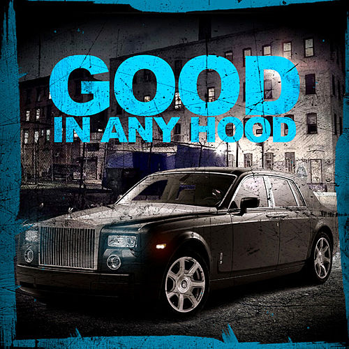 Good In Any Hood by Dj Hotday
