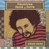 Francisco Forró Y Frevo von Chico Cesar