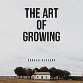 The Art of Growing von Reagan Resetar