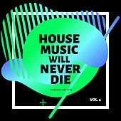 House Music Will Never Die, Vol. 4 by Various Artists